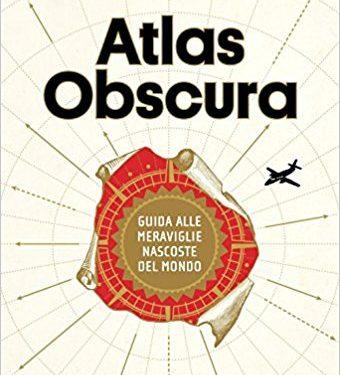 Atlas Obscura, guida alle meraviglie nascoste del mondo